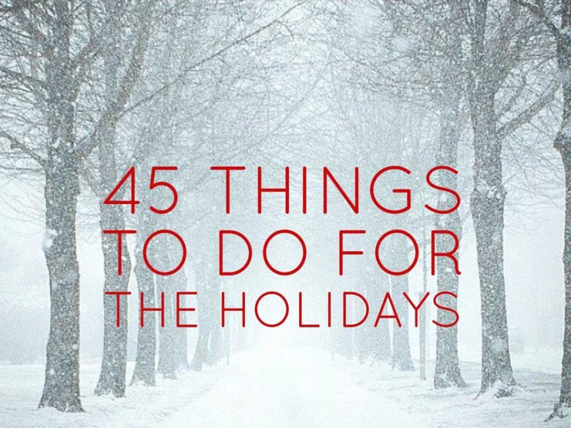 45 Things To Do for the Holidays
