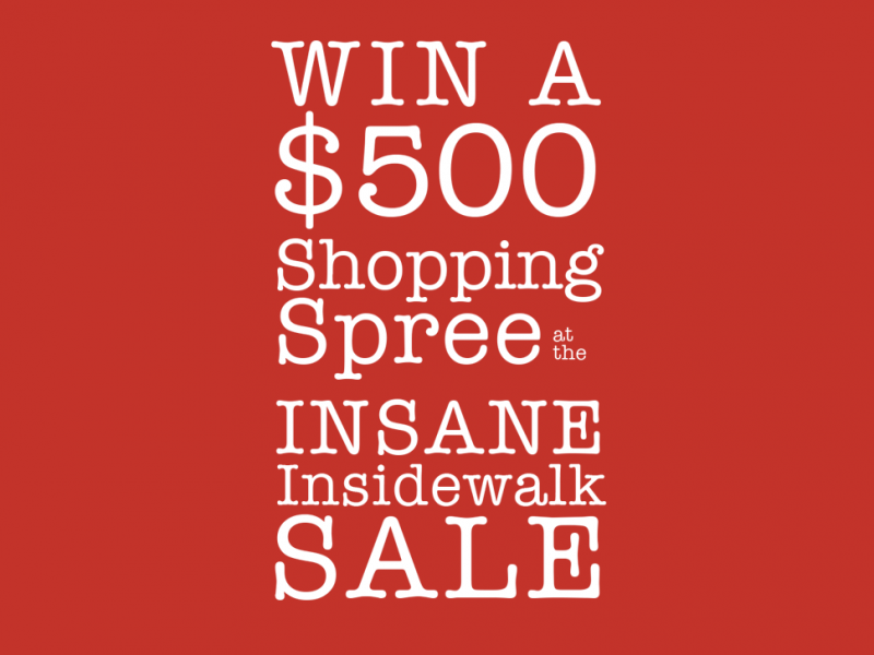 Win a $500 Shopping Spree at the Insane Insidewalk Sale