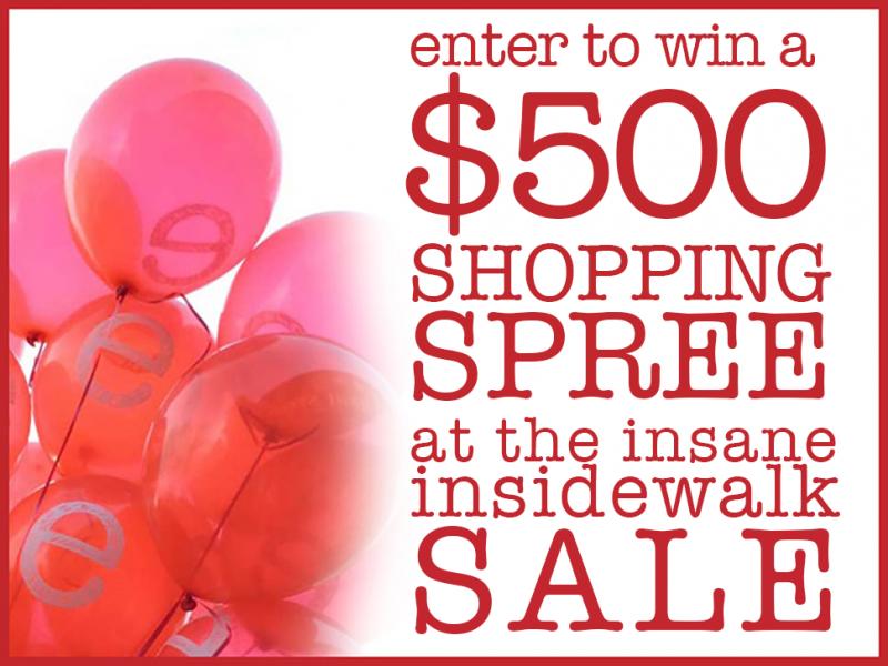 Win a $500 Shopping Spree at the Insane Insidewalk Sale